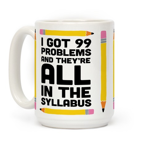 I Got 99 Problems And They're All In The Syllabus Teacher Coffee Mug