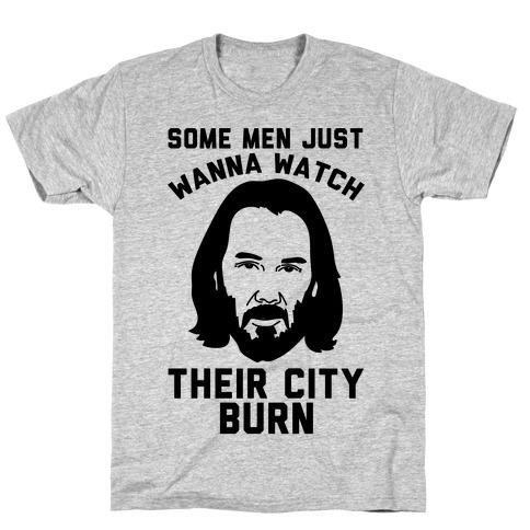 Some Men Just Wanna Watch Their City Burn T-Shirt