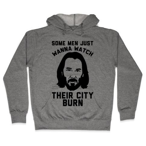 Some Men Just Wanna Watch Their City Burn Hooded Sweatshirt