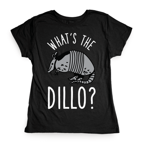 What's the Dillo? Womens T-Shirt