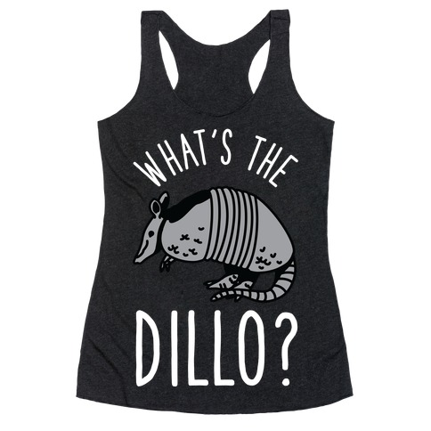 What's the Dillo? Racerback Tank Top