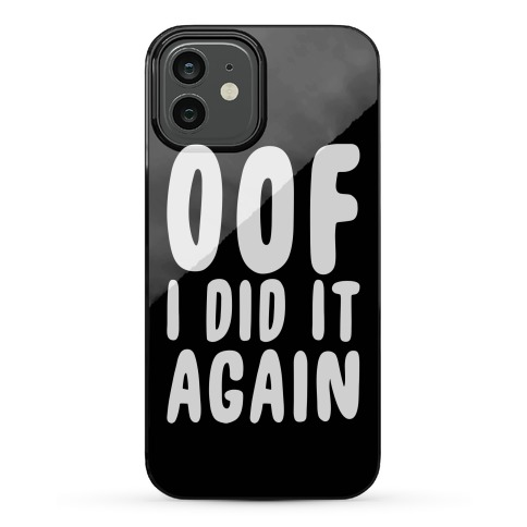 Oof I Did it Again Phone Case
