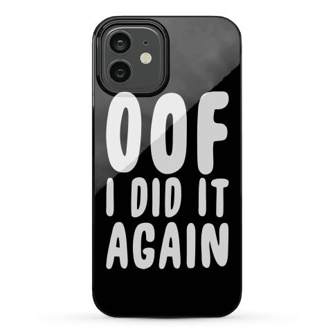 Oof I Did it Again Phone Case