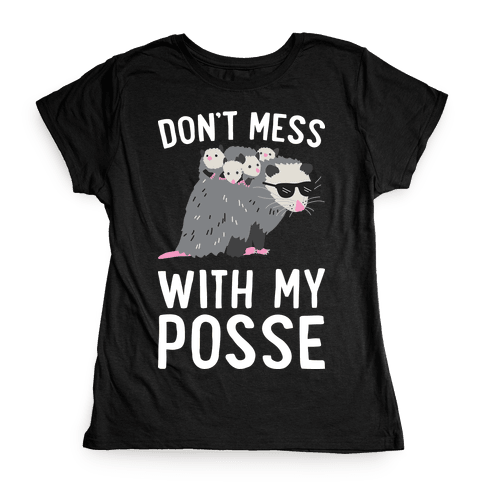 Don't Mess With My Posse Opossum Womens T-Shirt