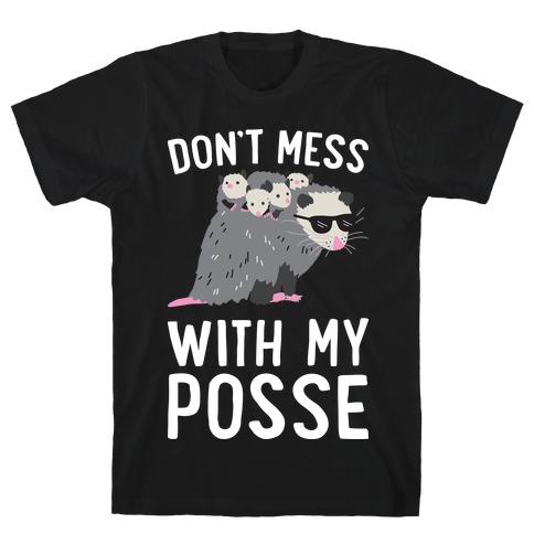 Don't Mess With My Posse Opossum T-Shirt