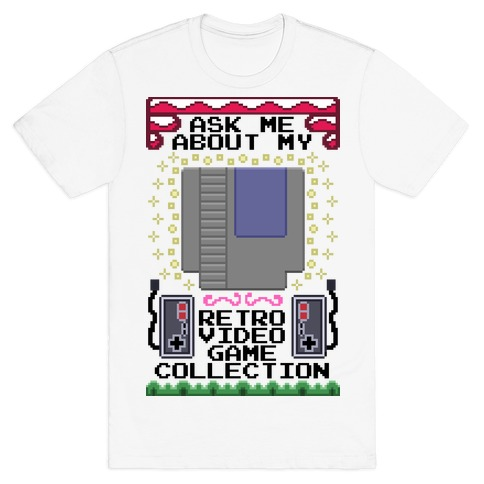 Ask Me About My Retro Game Collection T-Shirt