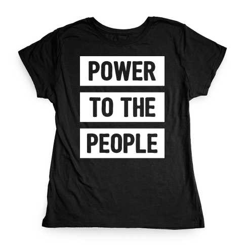 Power To The People Womens T-Shirt