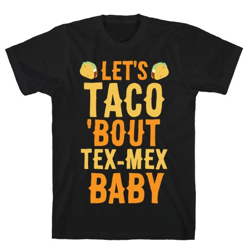 Let's Taco 'Bout Tex-Mex, Baby  Mens T-Shirt