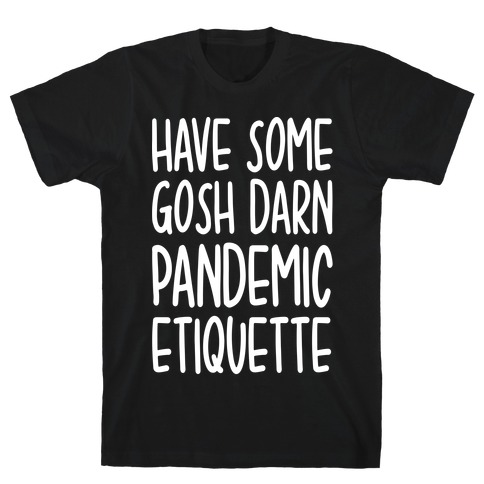 Have Some Gosh Darn Pandemic Etiquette T-Shirt