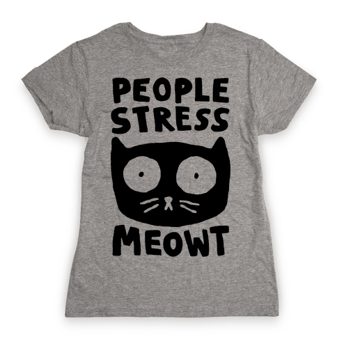 People Stress Meowt Womens T-Shirt