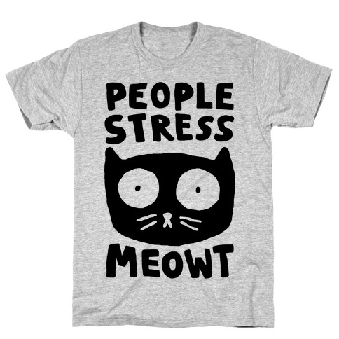 People Stress Meowt T-Shirt