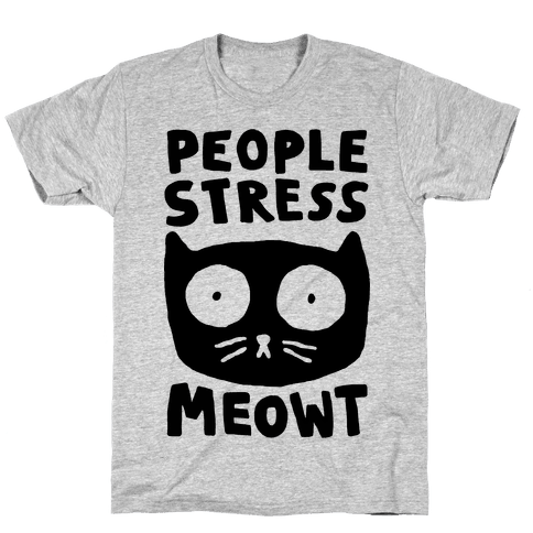 People Stress Meowt Mens T-Shirt