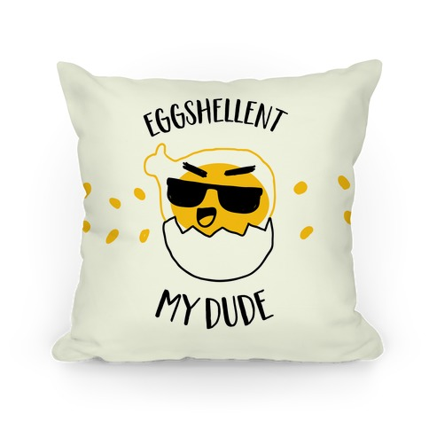 EggShellent My Dude  Pillow