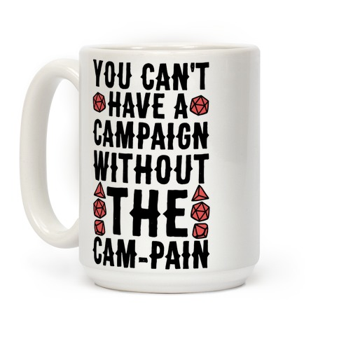 You Can't Have A Campaign Without the Cam-pain Coffee Mug
