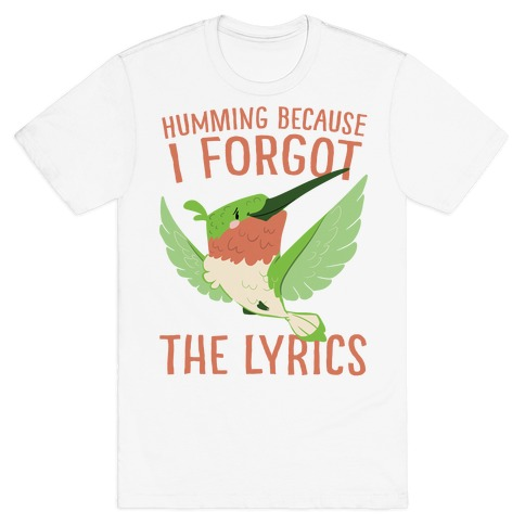 Humming Because I Forgot The Lyrics T-Shirt