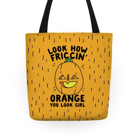Look How Friccin' Orange You Look Girl Tote