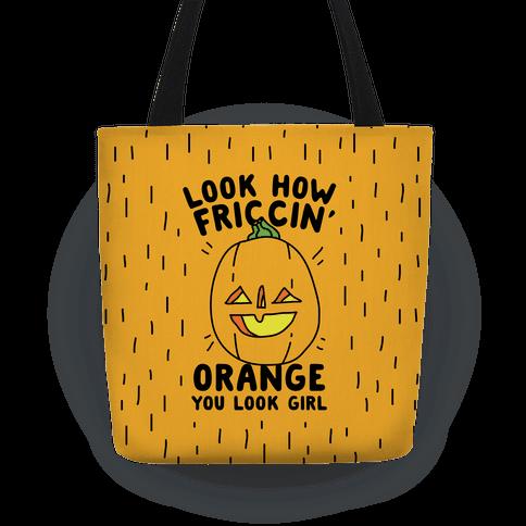 Look How Friccin' Orange You Look Girl Tote