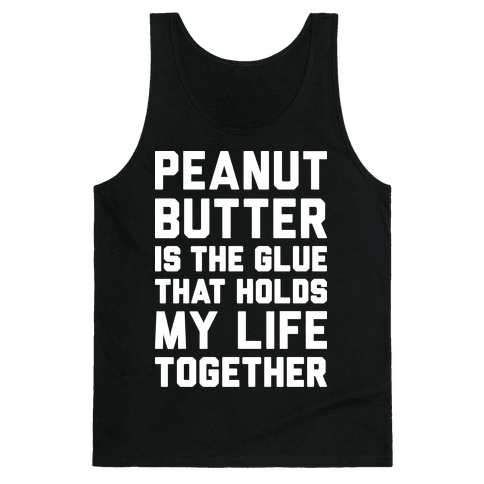Peanut Butter Is The Glue That Holds My Life Together Tank Top