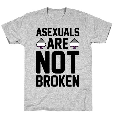 Asexuals Are Not Broken T-Shirt