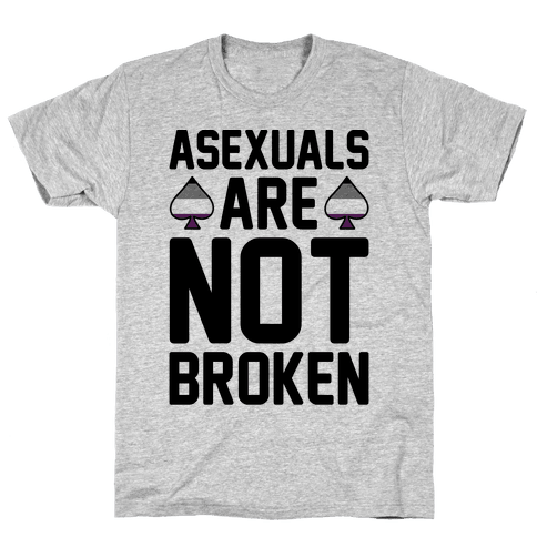 Asexuals Are Not Broken Mens T-Shirt
