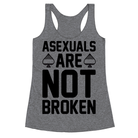 Asexuals Are Not Broken Racerback Tank Top