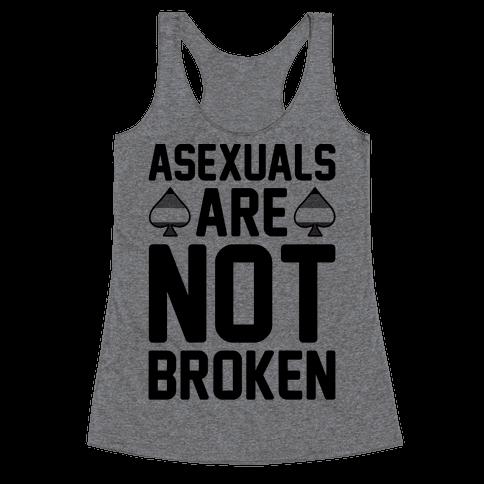 Asexuals Are Not Broken Racerback Tank Top