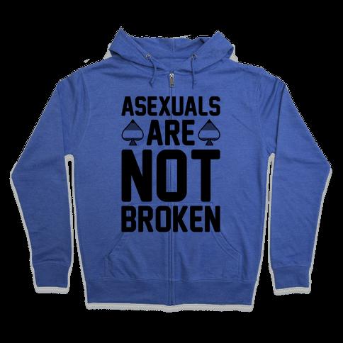 Asexuals Are Not Broken Zip Hoodie