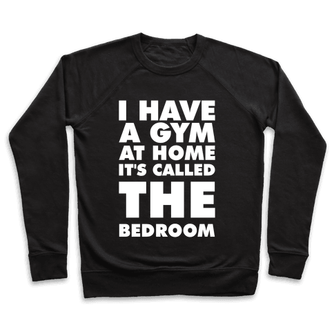 I Have a Gym at Home It's Called the Bedroom Pullover