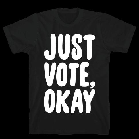 Just Vote Okay White Print Mens T-Shirt