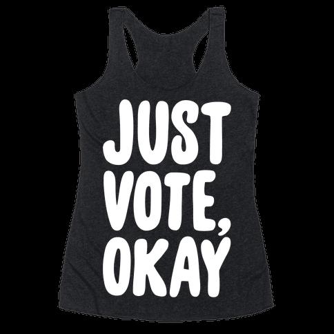 Just Vote Okay White Print Racerback Tank Top