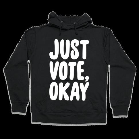 Just Vote Okay White Print Hooded Sweatshirt