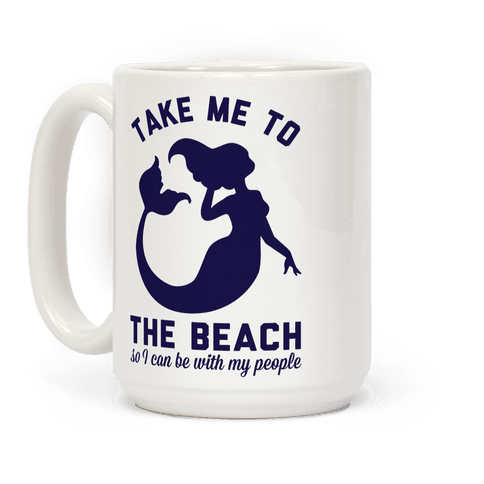 Take Me To The Beach So I can Be With My People Mermaid Coffee Mug