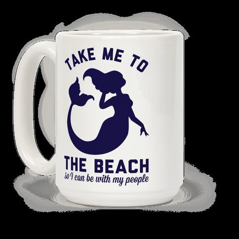 Take Me To The Beach So I can Be With My People Mermaid Coffee Mug