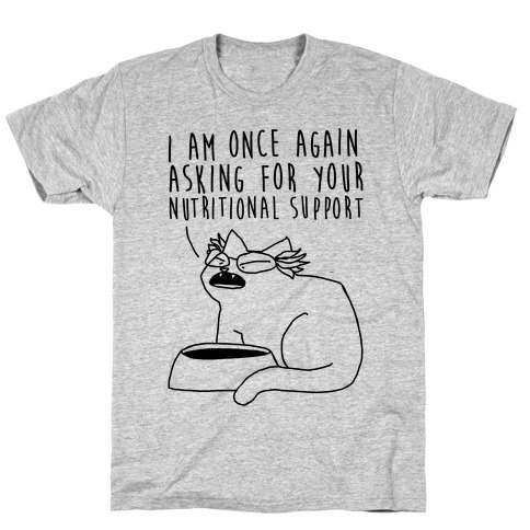 I Am Once Again Asking For Your Nutritional Support T-Shirt