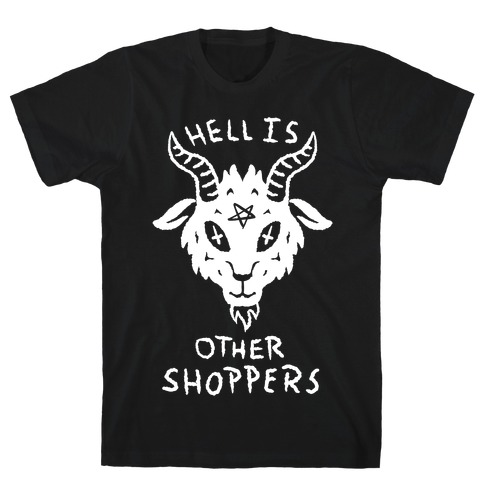 Hell is Other Shoppers T-Shirt