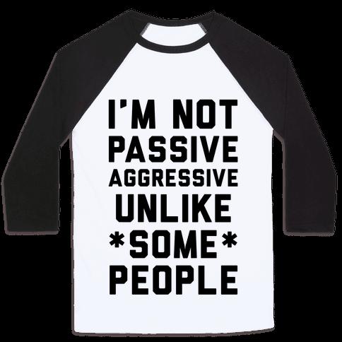 I'm Not Passive Aggressive Baseball Tee