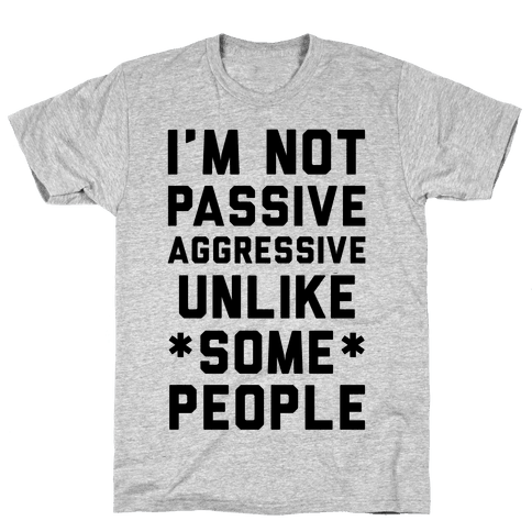 I'm Not Passive Aggressive Mens T-Shirt