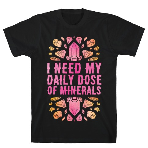 I Need My Daily Dose Of Minerals T-Shirt
