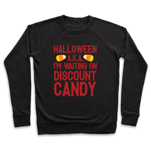 Halloween AKA I'm Waiting On Discount Candy Pullover