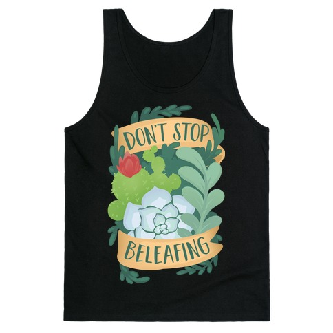 Don't Stop Beleafing Tank Top