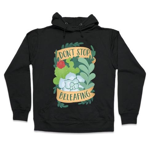 Don't Stop Beleafing Hooded Sweatshirt