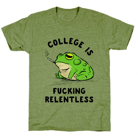 College Is F***ing Relentless T-Shirt