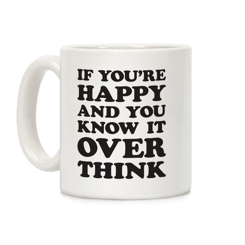 If You're Happy And You Know It Overthink Coffee Mug