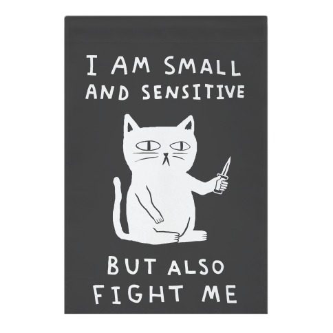 I Am Small And Sensitive But Also Fight Me Cat Garden Flag