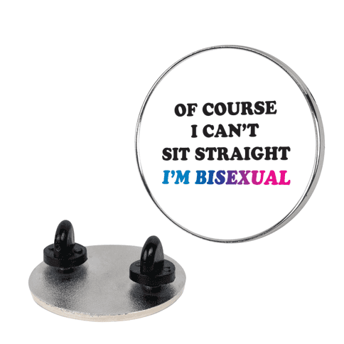 Of Course I Can't Sit Straight I'm Bisexual Pin