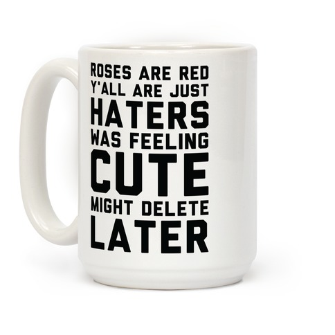 Roses are Red Y'all are Just Haters Was Feeling Cute Might Delete Later Coffee Mug