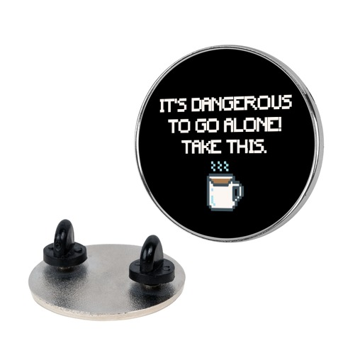 It's Dangerous To Go Alone Take This Coffee Parody Pin