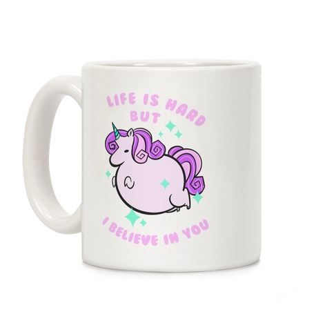 Life Is Hard But I Believe In You Coffee Mug
