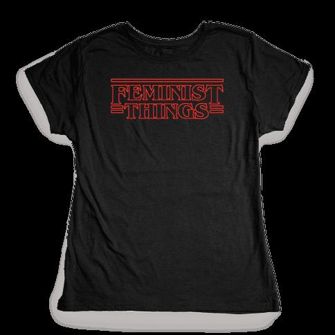 Feminist Things Womens T-Shirt