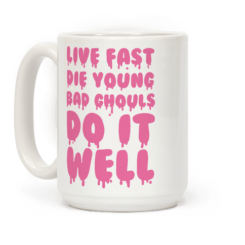 Live Fast, Die Young, Bad Ghouls Do It Well Coffee Mug